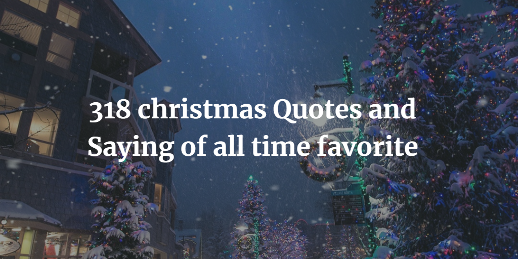 Best Christmas Quotes.317 Best Christmas Quotes And Saying Of All Time Favorite