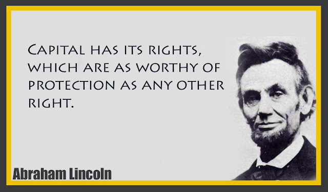 Capital has its rights, which are as worthy of protection as any other right Abraham Lincoln quotes