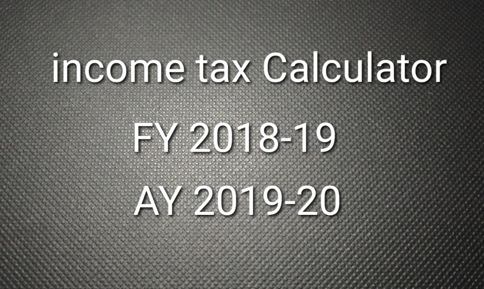 Income tax calculator for financial year 2018-19 and