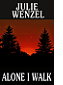 Alone I Walk by Julie Wenzel book cover