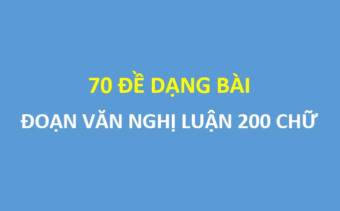 Tổng hợp 70 đề về dạng bài đoạn văn nghị luận 200 chữ