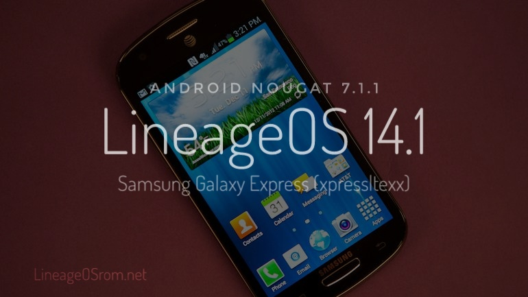 Download Nougat 7.1.1 Lineage OS 14.1 Custom ROM Galaxy Express