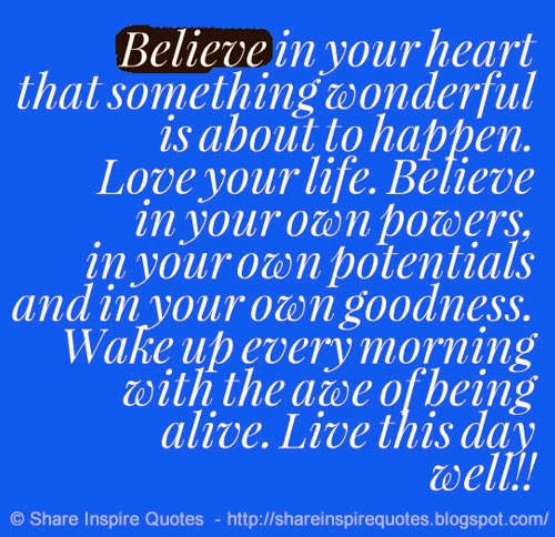 Live Your Own Life Quotes: Believe In Your Heart That Something Wonderful Is About To