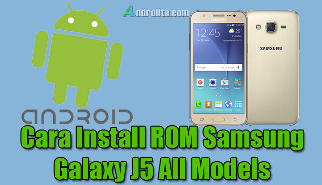 Cara Install/Flash ROM Samsung Galaxy J5 Semua Model