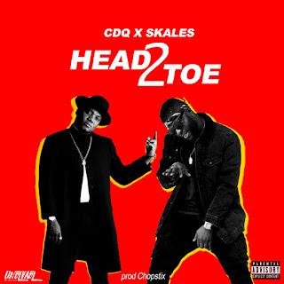 MUSIC: CDQ x Skales – Head2Toe (Prod. Chopstix) mp3
