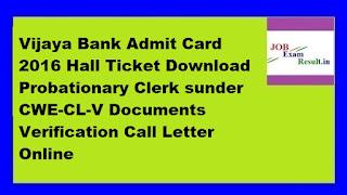 Vijaya Bank Admit Card 2016 Hall Ticket Download Probationary Clerk sunder CWE-CL-V Documents Verification Call Letter Online