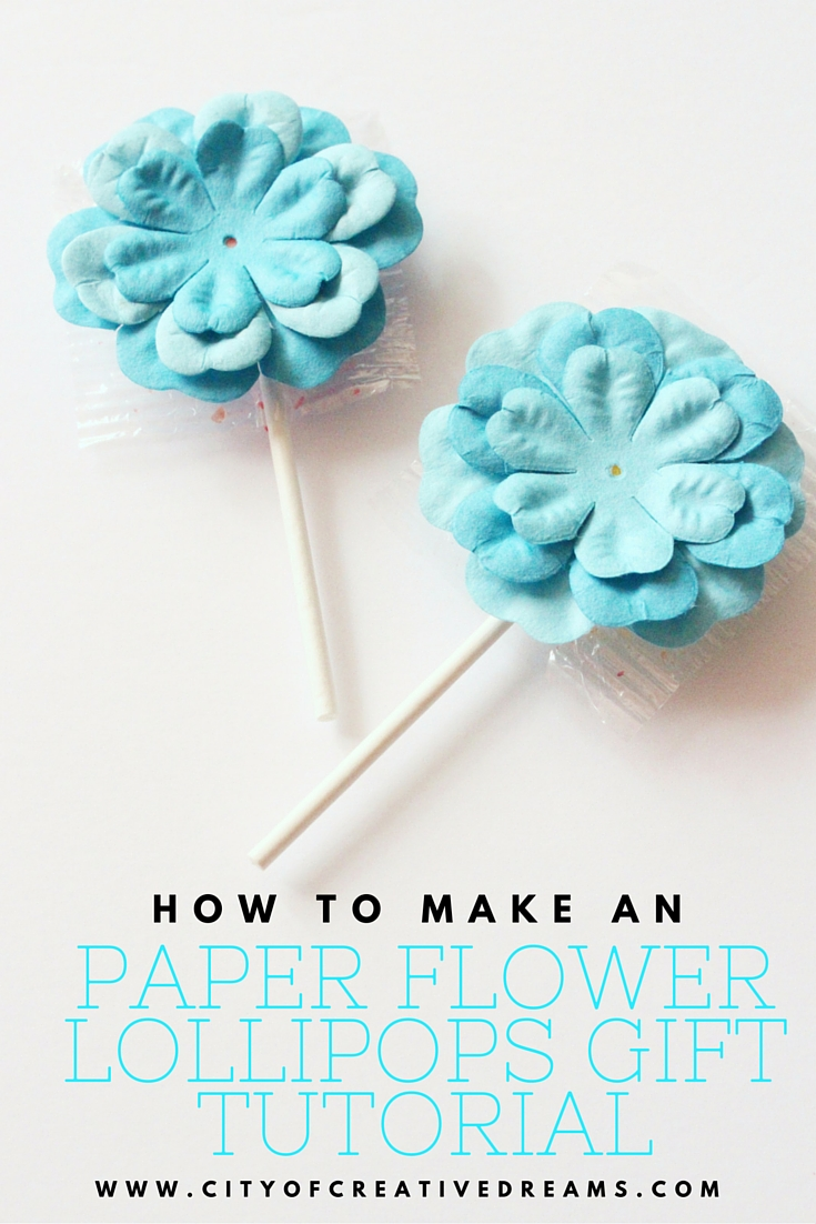 How to Make An Paper Flower Lollipops Gift Tutorial   City of Creative Dreams