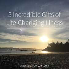 Five Incredible Gifts of a Life Changing Illness 3