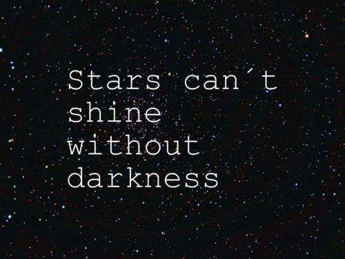 Stars And Love Quotes: True Daily Quotes: Stars Can't Shine Without Darkness