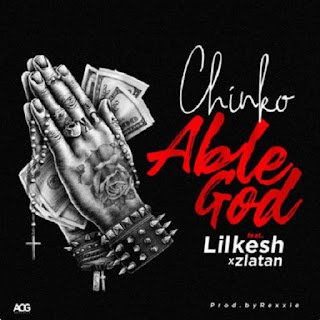 Read Lyrics: Chinko Ekun – Able God feat. Lil Kesh & Zlatan