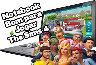 qual melhor notebook para jogar the sims 4
