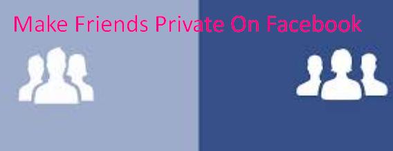 Make Friends Private On Facebook