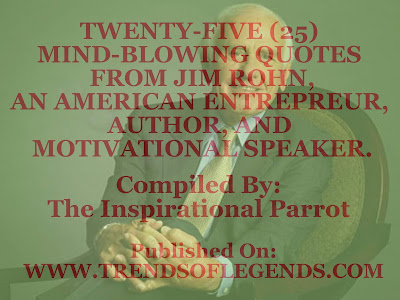 Twenty Five 25 Mind Blowing Quotes By Jim Rohn An American