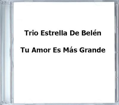 Trio Estrella De Belén-Tu Amor Es Más Grande-