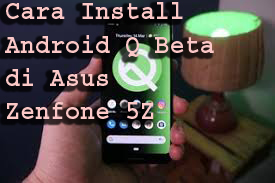 Cara Install Android Q Beta di Asus Zenfone 5Z
