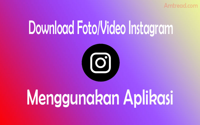 download gambar dan video instagram dengan aplikasi