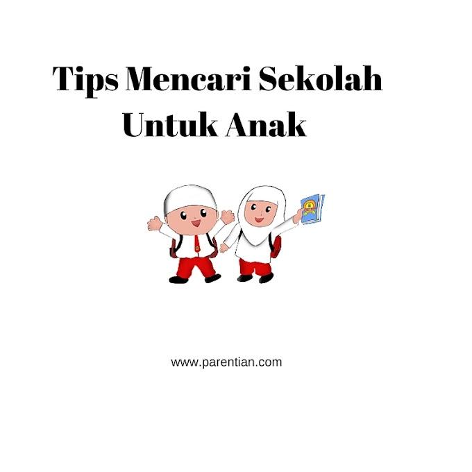 Tips Mencari Sekolah Untuk Anak