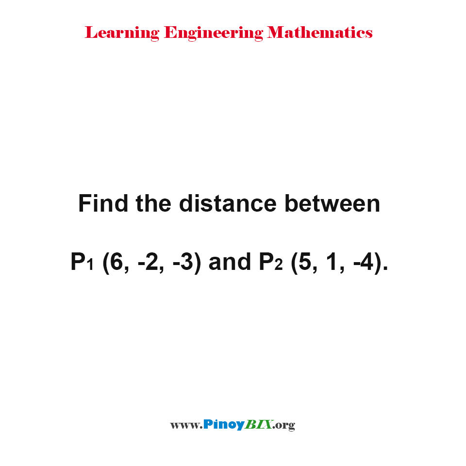 Find the distance between P1(6, -2, -3) and P2(5, 1, -4).