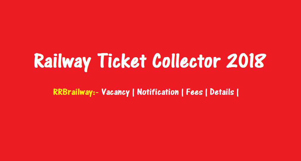 RRB Railway TC Ticket Collector 2018 : Vacancy | Notification | Fees