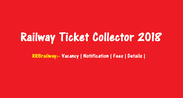 RRB Railway TC Ticket Collector 2018 : Vacancy | Notification | Fees  | Details | Apply Online
