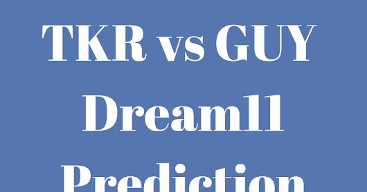 TKR vs GUY Dream11 Team Prediction and Playing 11 | Preview