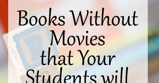 Books Without Movies Your Students Will Want to Ready Anyway