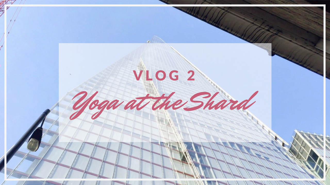 Vlog 2 - Yoga at the Shard