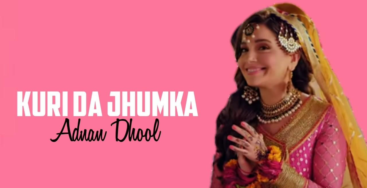 Kuri da Jhumka Full Song Lyrics - Adnan dhool | Sher Dil