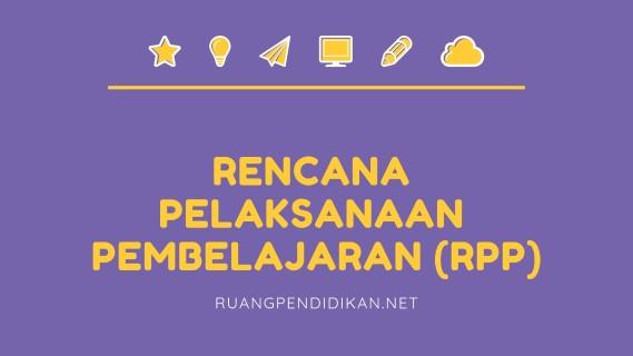 Pengertian, Tujuan, Fungsi dan Unsur-Unsur dalam Rencana Pelaksanaan Pembelajaran (RPP)