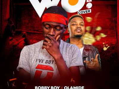 [Music] Bobby Boy x Olamide - WO (cover)