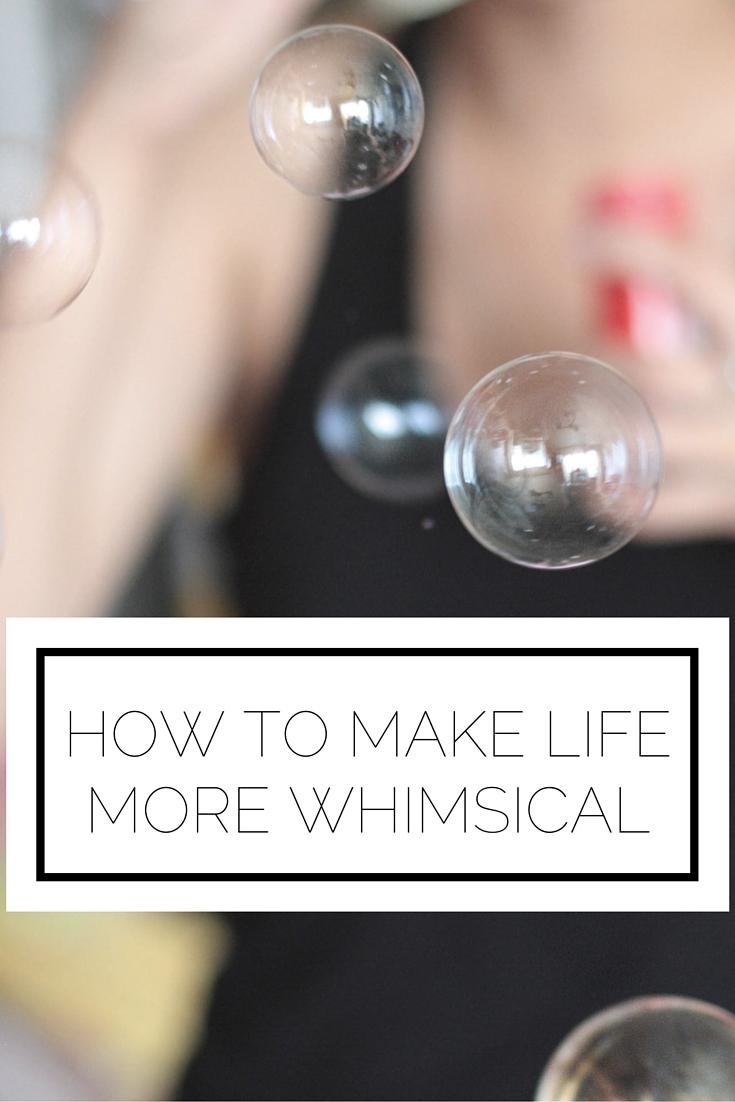 How To Make Life More Whimsical
