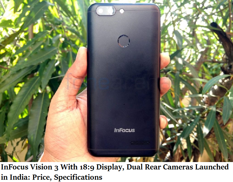 InFocus Vision 3 With 18:9 Display, Dual Rear Cameras Launched in India: Price, Specifications