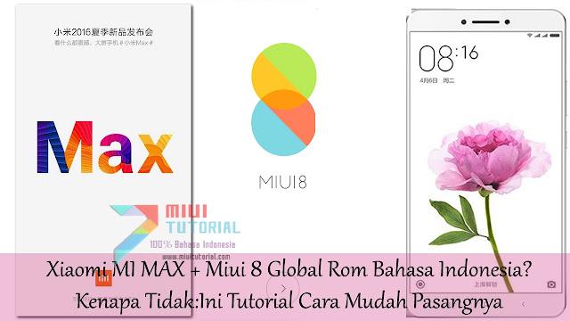 Xiaomi MI MAX + Miui 8 Global Rom Bahasa Indonesia? Kenapa Tidak:Ini Tutorial Cara Mudah Pasangnya