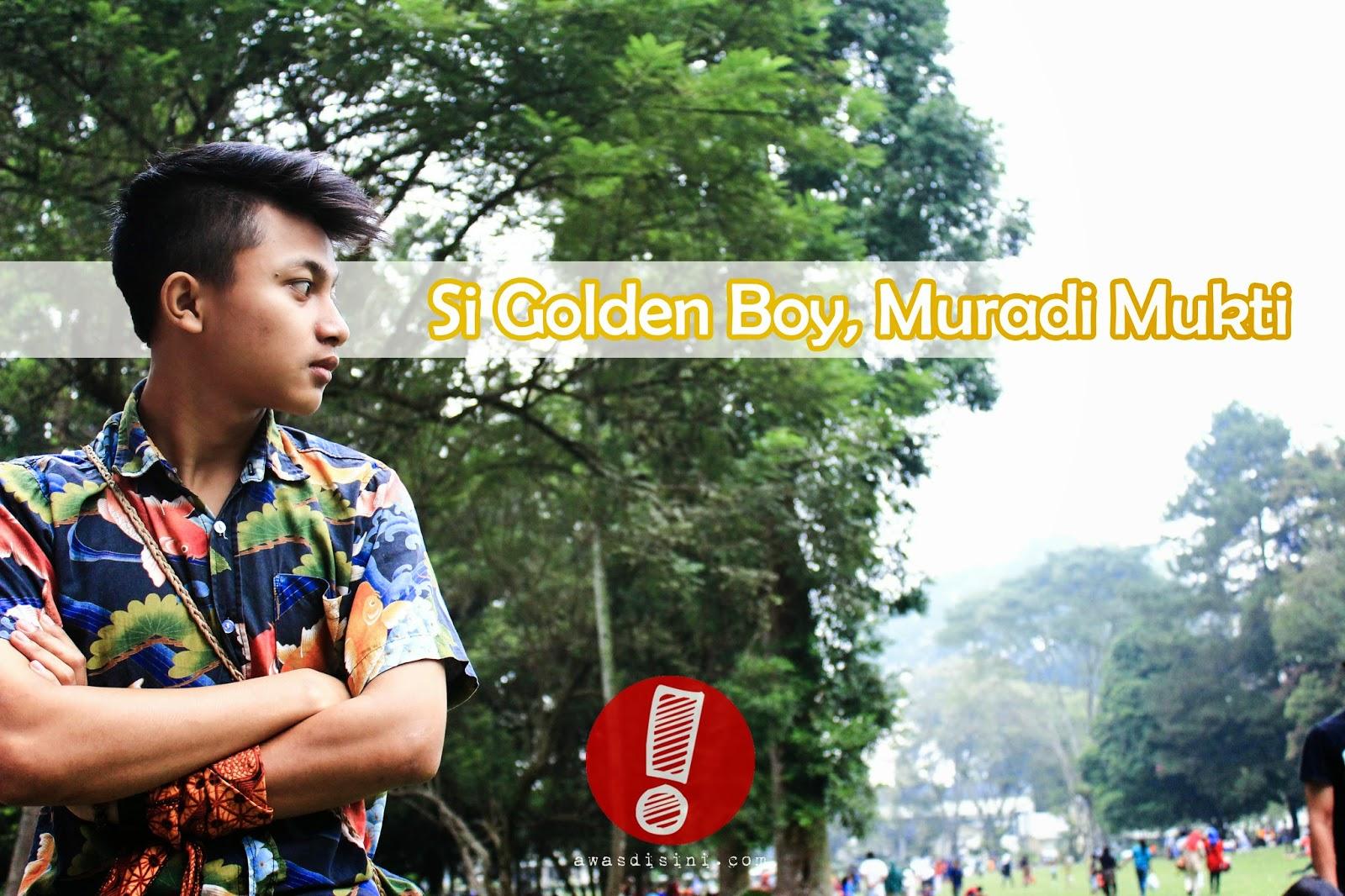 awasdisini.com - Si Golden Boy, Muradi Mukti