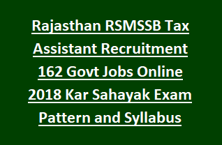 Rajasthan RSMSSB Tax Assistant Recruitment 162 Govt Jobs Online Notification 2018 Kar Sahayak Exam Pattern and Syllabus