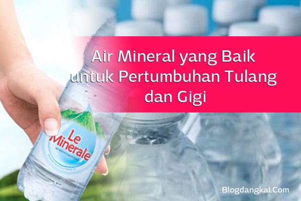 Air Mineral yang Baik untuk Pertumbuhan Tulang dan Gigi