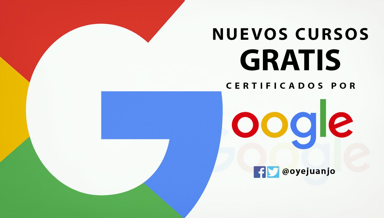 2 nuevos cursos online gratis dictados por google oye juanjo!2 nuevos cursos online gratis dictados por google