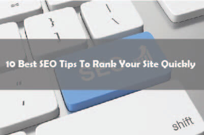 10 Top SEO Tips To Rank Your Site Quickly