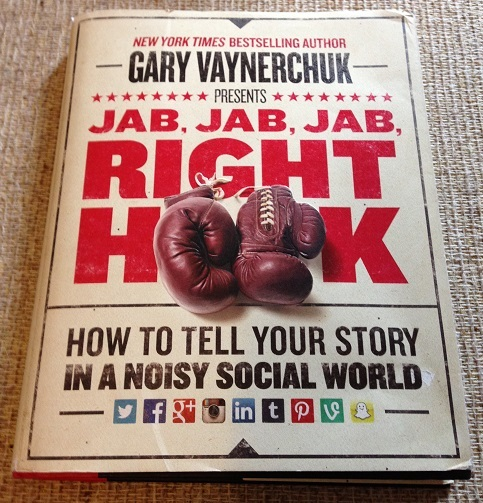 Jab, Jab, Jab, Right Hook book: How to tell your stories in a noisy social world