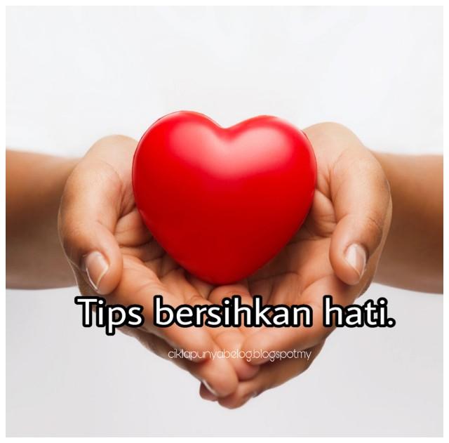 Tips bersihkan hati.