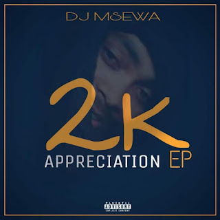 Dj Msewa - 2K Appreciation (EP)