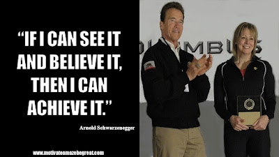 "Featured in the article Arnold Schwarzenegger Inspirational Quotes From Motivational Autobiography that include the best motivational quotes from Arnold: ""If I can see it and believe it, then I can achieve it."""