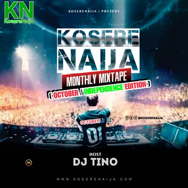 "[MIXTAPE ]KOSERENAIJA MONTHLY MIX – ft–DJ TINO –""OCTOBER 2018 EDITION"" - www.mp3made.com.ng"