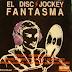 EL DISC JOCKEY - FANTASMA