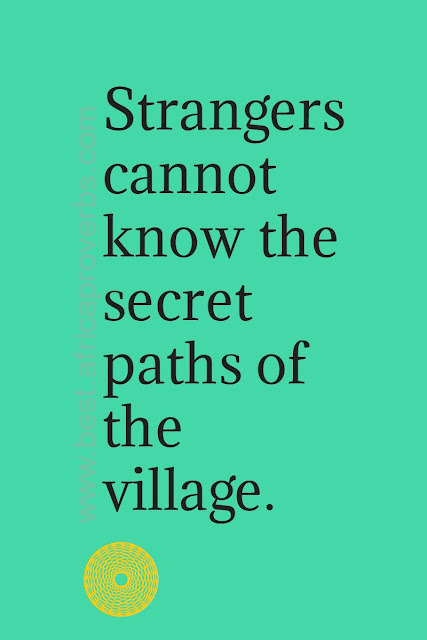 Strangers cannot know the secret paths of the village.   African Proverb