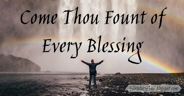 Come Thou Fount of Every Blessing and bible verses | scriptureand.blogspot.com