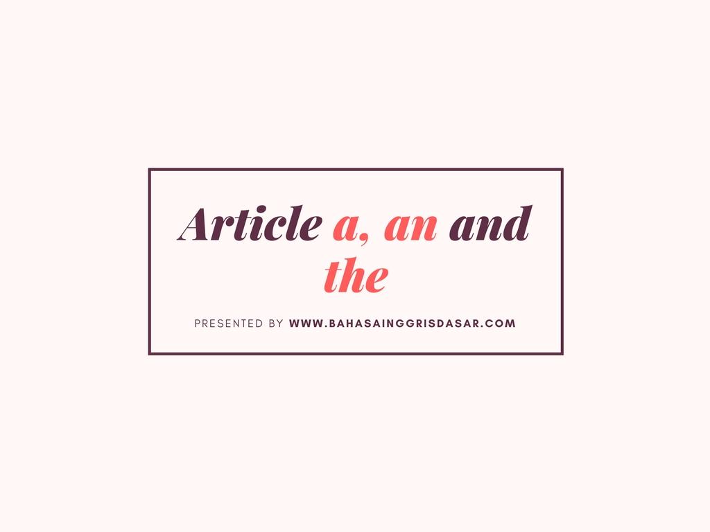 Pengertian article (a, an and the), Jenis dan Contoh Kalimat dalam Bahasa Inggris
