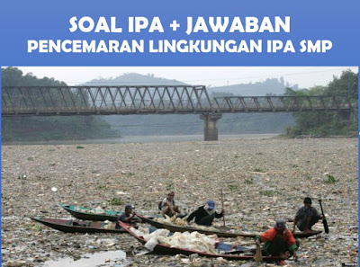 Soal Jawaban Pencemaran Lingkungan IPA SMP