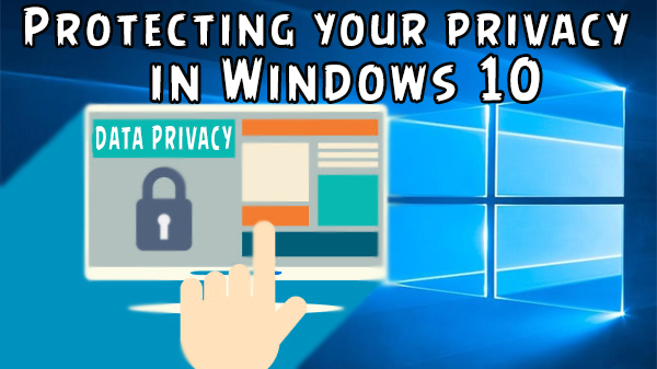 Protecting your privacy in Windows 10