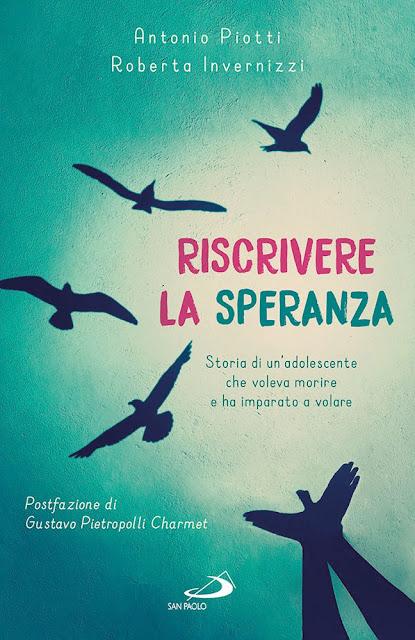 """""""Riscrivere la speranza. Storia di un'adolescente che voleva morire e ha imparato a volare"""" by Antonio Piotti e Roberta Invernizzi."""